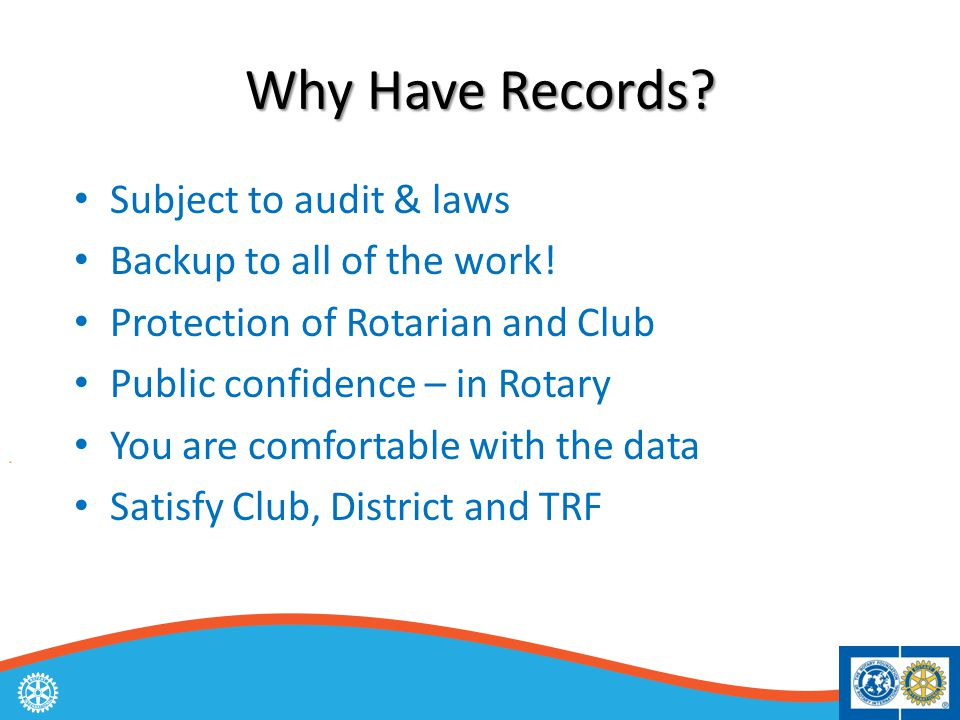 Why Have Records. Subject to audit & laws Backup to all of the work.