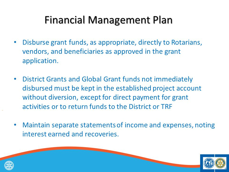 Disburse grant funds, as appropriate, directly to Rotarians, vendors, and beneficiaries as approved in the grant application.