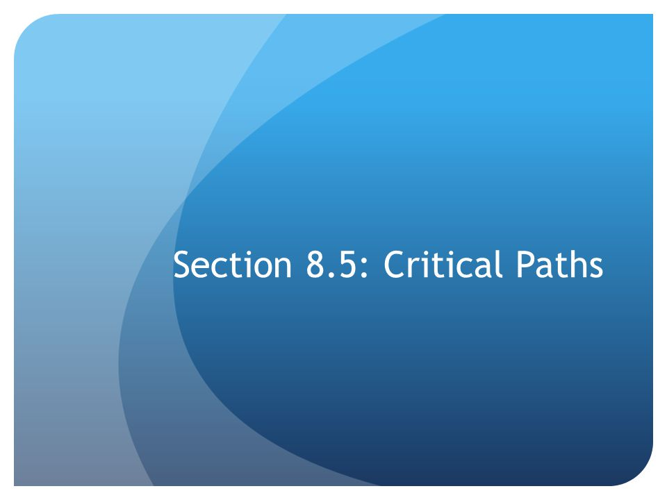 Section 8.5: Critical Paths