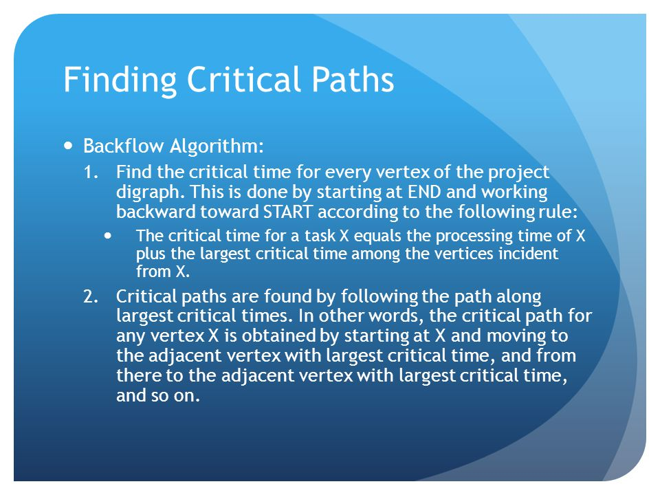 Finding Critical Paths Backflow Algorithm: 1.Find the critical time for every vertex of the project digraph.