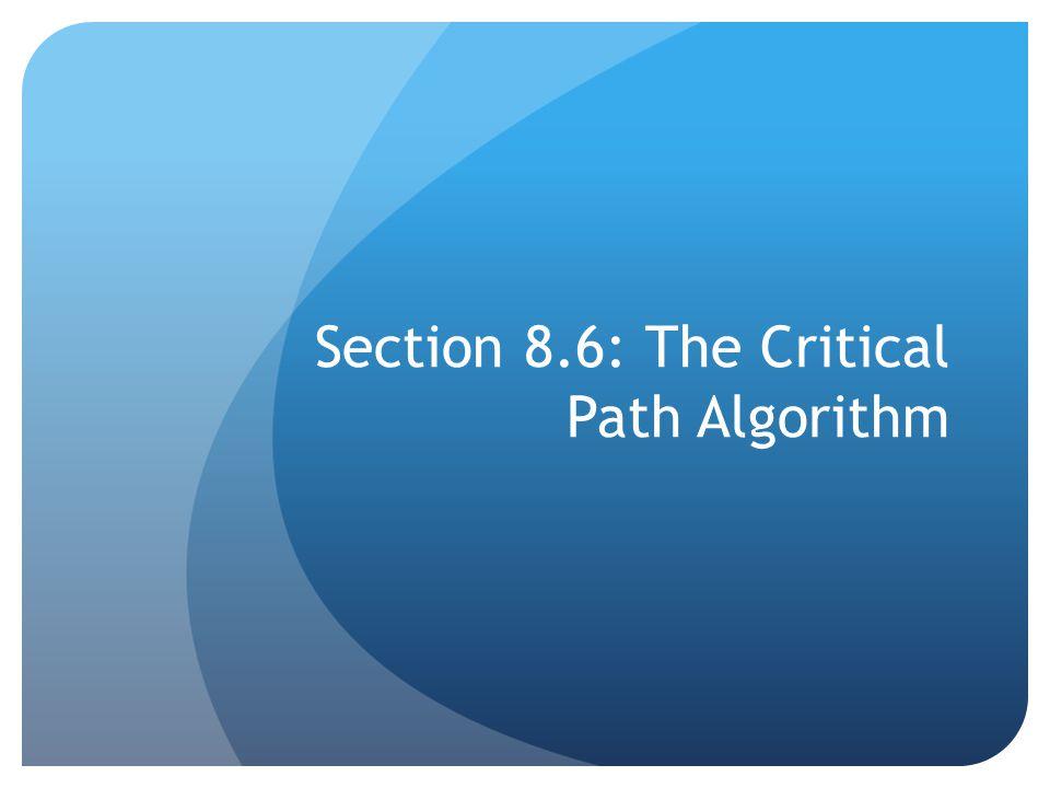 Section 8.6: The Critical Path Algorithm