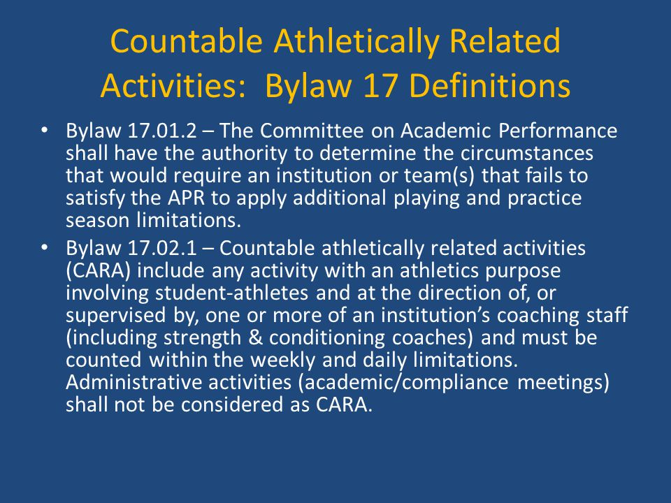 Countable Athletically Related Activities: Bylaw 17 Definitions Bylaw 17.01.2 – The Committee on Academic Performance shall have the authority to dete