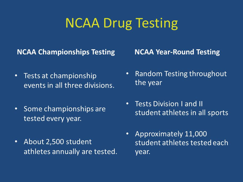 NCAA Drug Testing NCAA Championships Testing Tests at championship events in all three divisions. Some championships are tested every year. About 2,50