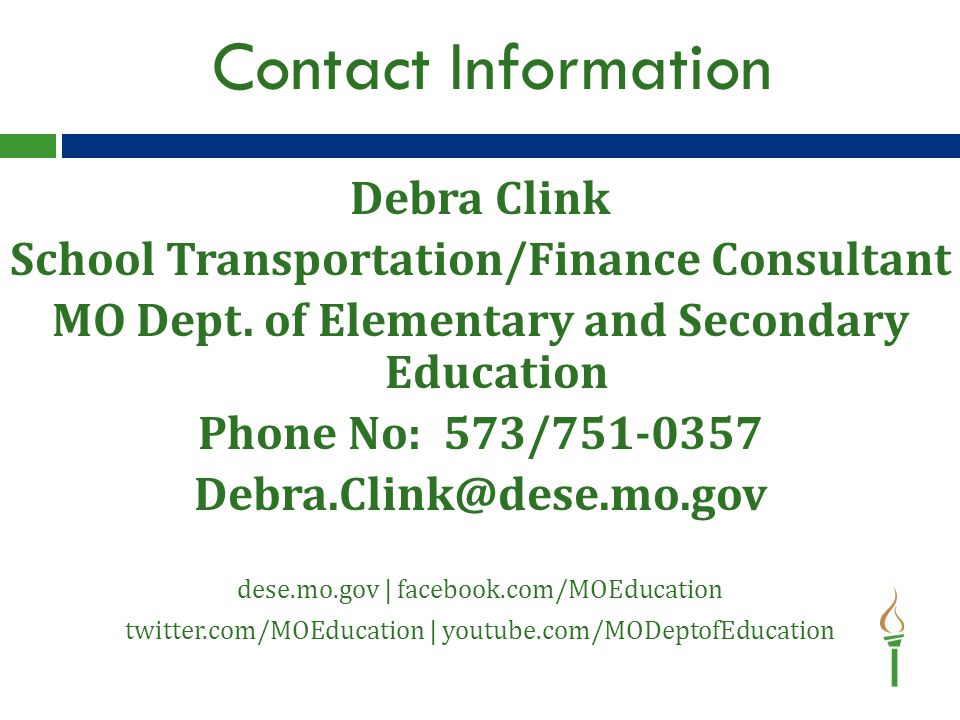 Contact Information Debra Clink School Transportation/Finance Consultant MO Dept.