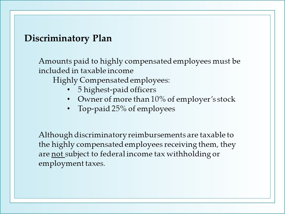 Although discriminatory reimbursements are taxable to the highly compensated employees receiving them, they are not subject to federal income tax withholding or employment taxes.