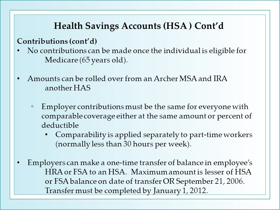Contributions (cont'd) No contributions can be made once the individual is eligible for Medicare (65 years old).