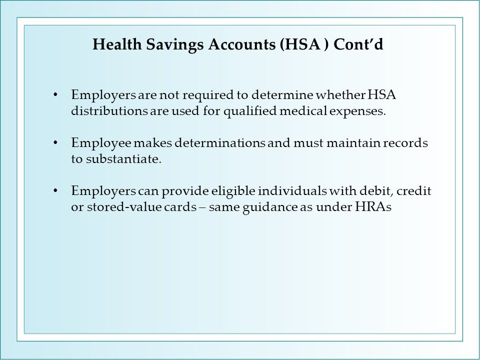 Employers are not required to determine whether HSA distributions are used for qualified medical expenses. Employee makes determinations and must main