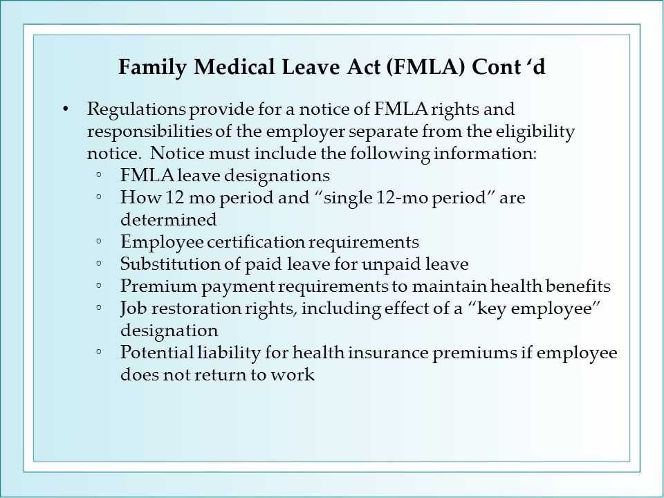 Family Medical Leave Act (FMLA) Cont 'd Regulations provide for a notice of FMLA rights and responsibilities of the employer separate from the eligibility notice.