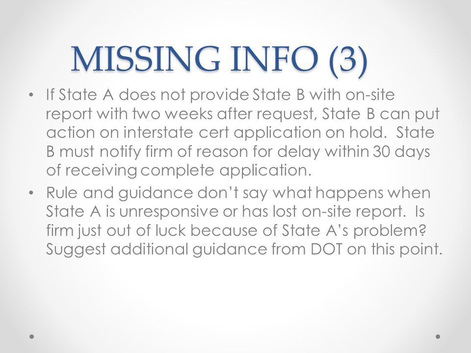 MISSING INFO (3) If State A does not provide State B with on-site report with two weeks after request, State B can put action on interstate cert application on hold.