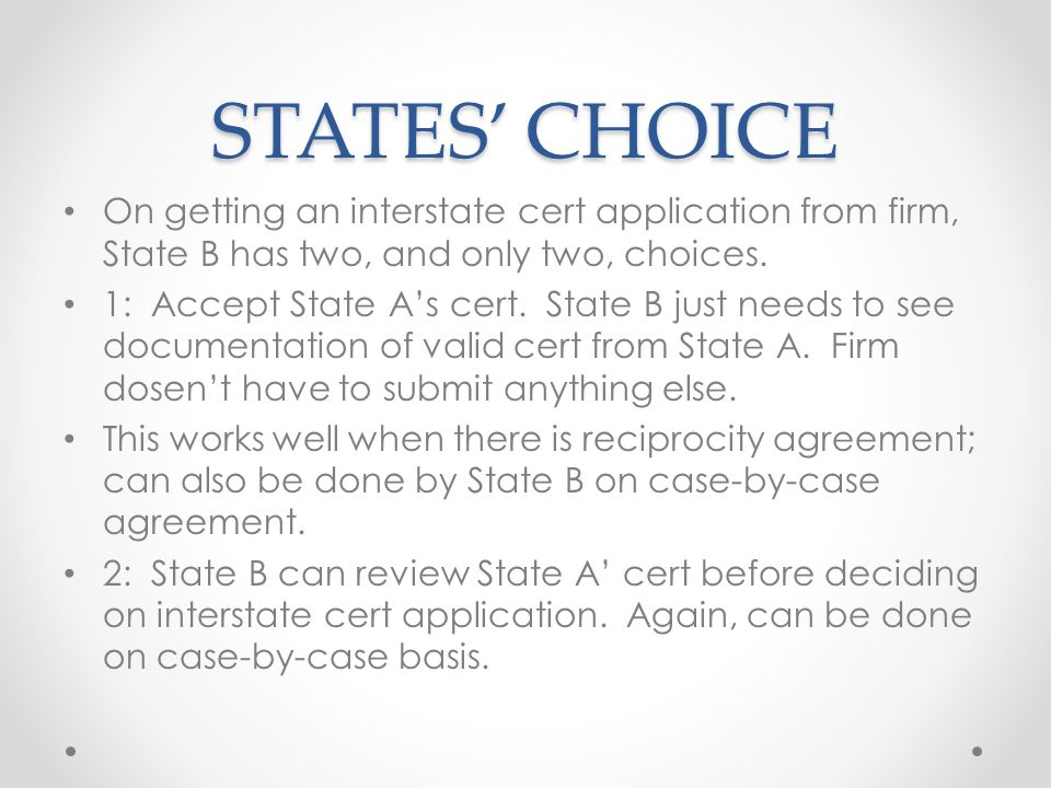 STATES' CHOICE On getting an interstate cert application from firm, State B has two, and only two, choices.
