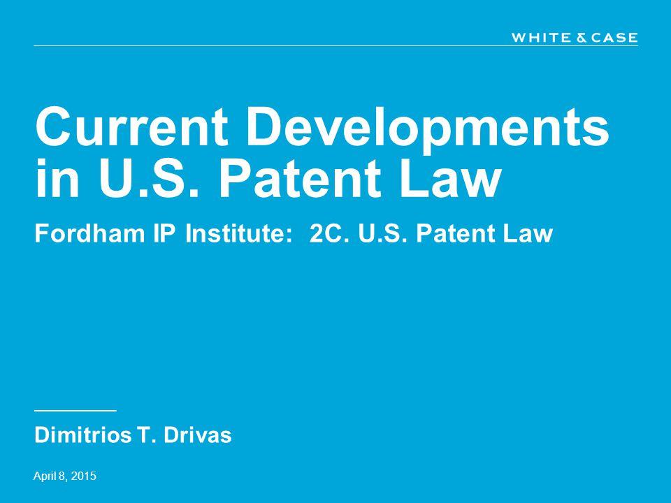 Current Developments in U.S. Patent Law Dimitrios T.