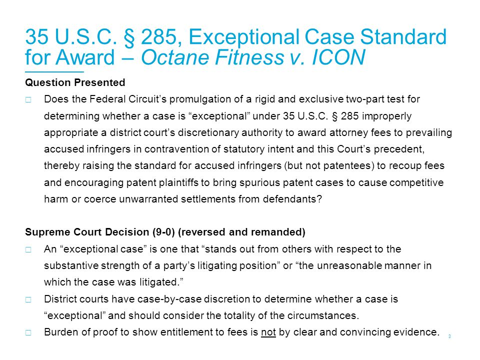 35 U.S.C. § 285, Exceptional Case Standard for Award – Octane Fitness v. ICON Question Presented  Does the Federal Circuit's promulgation of a rigid