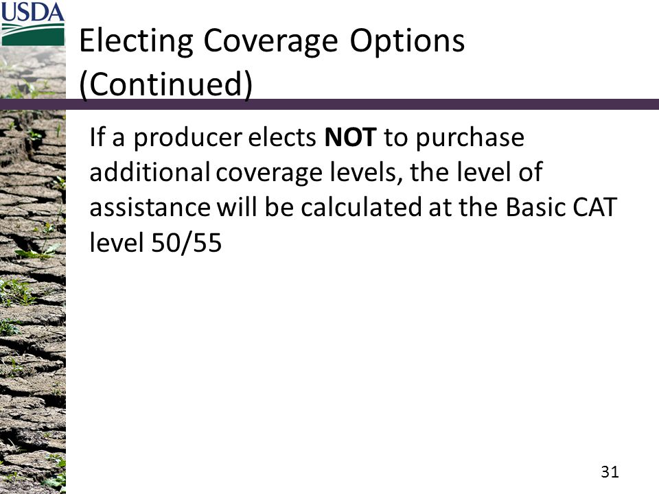 Electing Coverage Options (Continued) If a producer elects NOT to purchase additional coverage levels, the level of assistance will be calculated at t