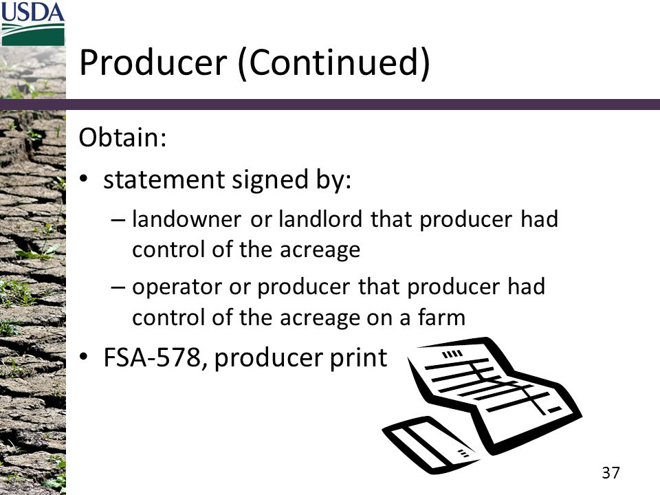 Producer (Continued) Obtain: statement signed by: – landowner or landlord that producer had control of the acreage – operator or producer that produce