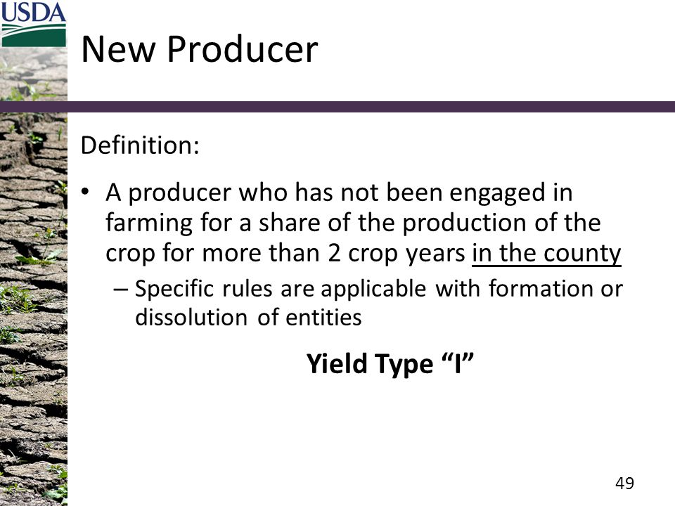 New Producer Definition: A producer who has not been engaged in farming for a share of the production of the crop for more than 2 crop years in the co