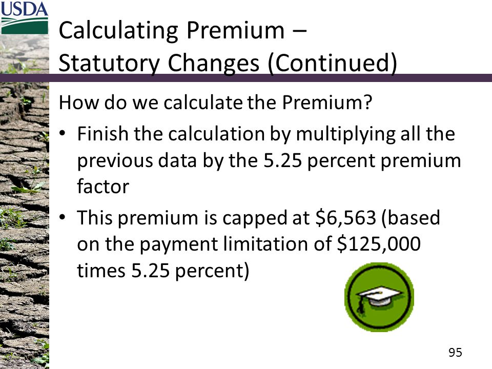 Calculating Premium – Statutory Changes (Continued) How do we calculate the Premium? Finish the calculation by multiplying all the previous data by th