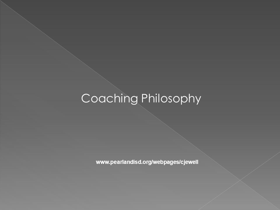 Coaching Philosophy www.pearlandisd.org/webpages/cjewell