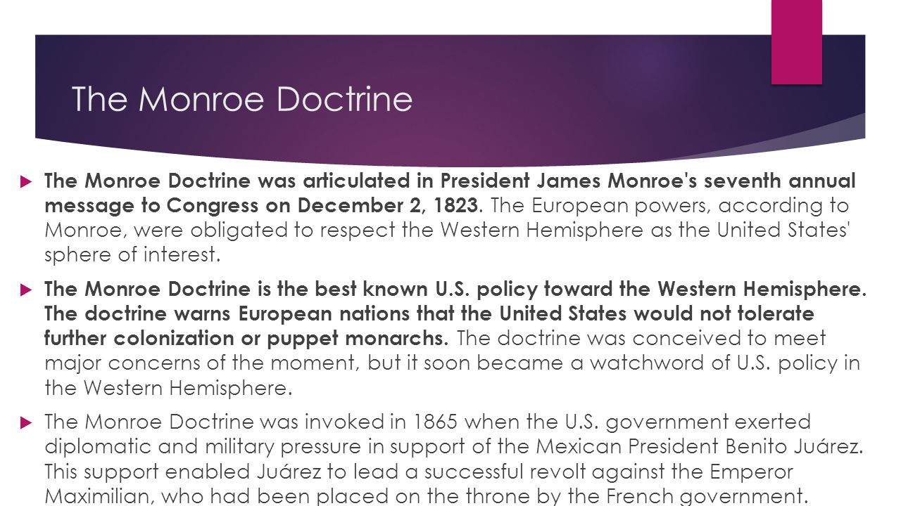 The Monroe Doctrine  The Monroe Doctrine was articulated in President James Monroe s seventh annual message to Congress on December 2, 1823.