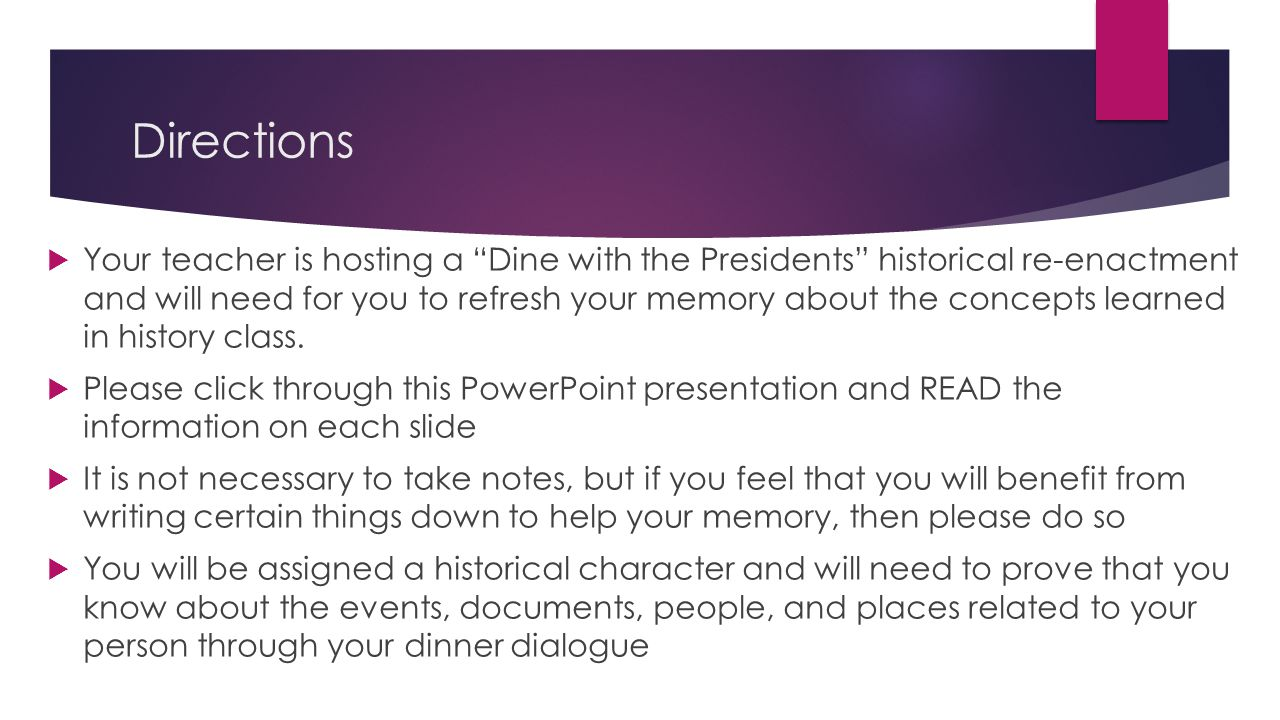 Directions  Your teacher is hosting a Dine with the Presidents historical re-enactment and will need for you to refresh your memory about the concepts learned in history class.