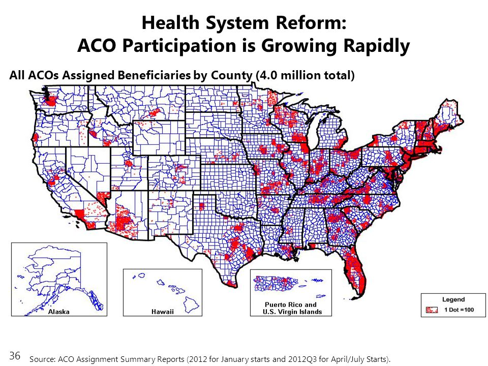 36 Health System Reform: ACO Participation is Growing Rapidly All ACOs Assigned Beneficiaries by County (4.0 million total) Source: ACO Assignment Summary Reports (2012 for January starts and 2012Q3 for April/July Starts).