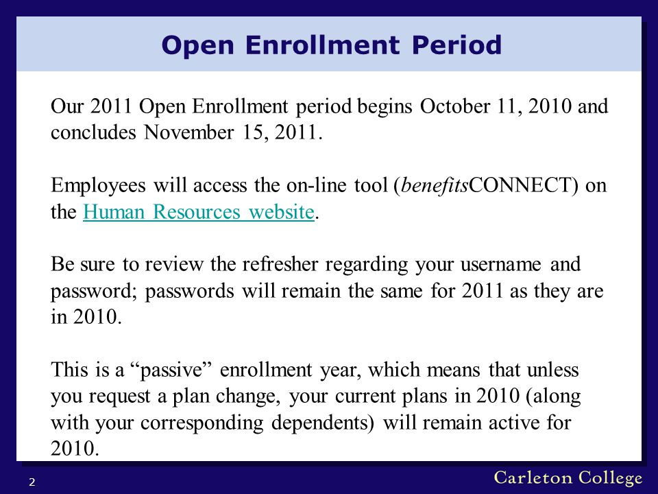 Open Enrollment Period 2 Our 2011 Open Enrollment period begins October 11, 2010 and concludes November 15, 2011. Employees will access the on-line to