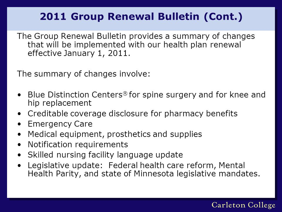 2011 Group Renewal Bulletin (Cont.) The Group Renewal Bulletin provides a summary of changes that will be implemented with our health plan renewal eff