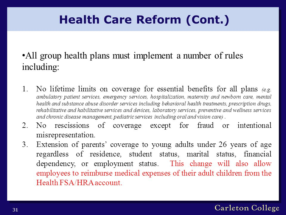 Health Care Reform (Cont.) 31 All group health plans must implement a number of rules including: 1.No lifetime limits on coverage for essential benefi