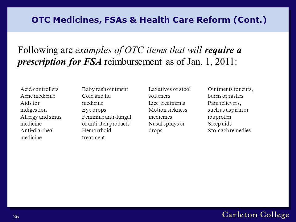 OTC Medicines, FSAs & Health Care Reform (Cont.) 36 Following are examples of OTC items that will require a prescription for FSA reimbursement as of J
