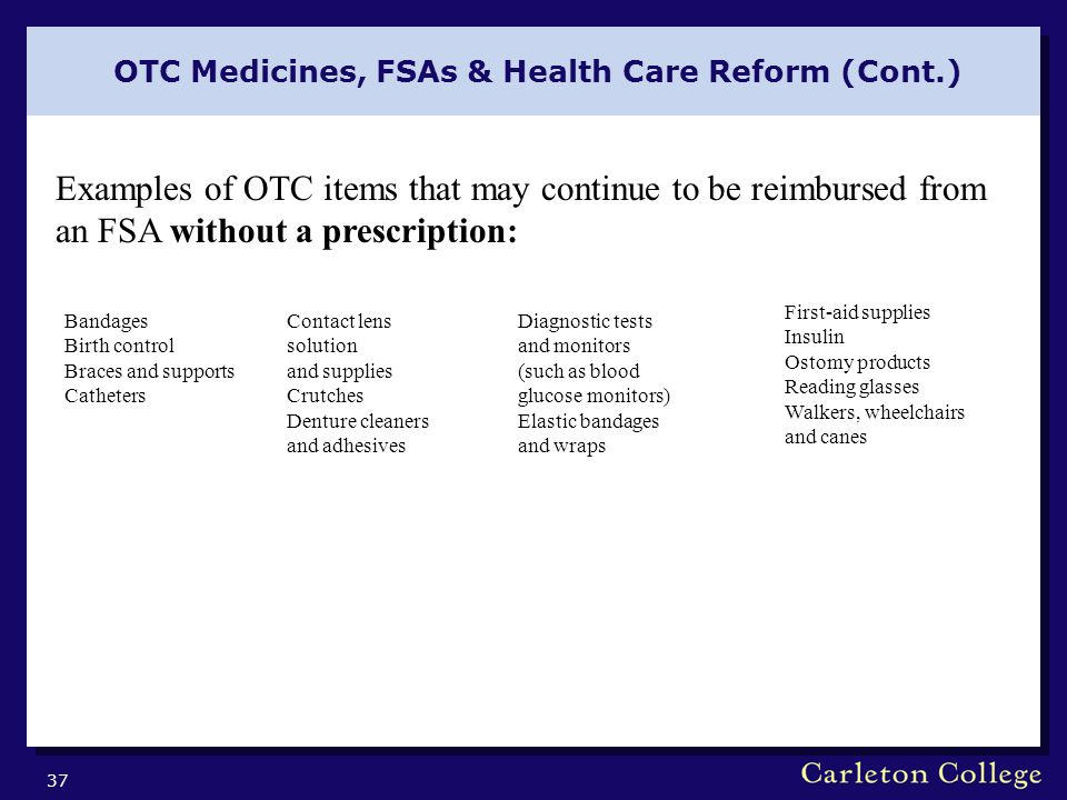 OTC Medicines, FSAs & Health Care Reform (Cont.) 37 Examples of OTC items that may continue to be reimbursed from an FSA without a prescription: Banda