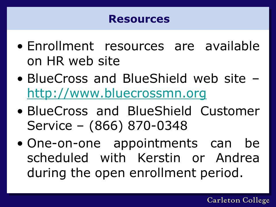 Resources Enrollment resources are available on HR web site BlueCross and BlueShield web site – http://www.bluecrossmn.org http://www.bluecrossmn.org