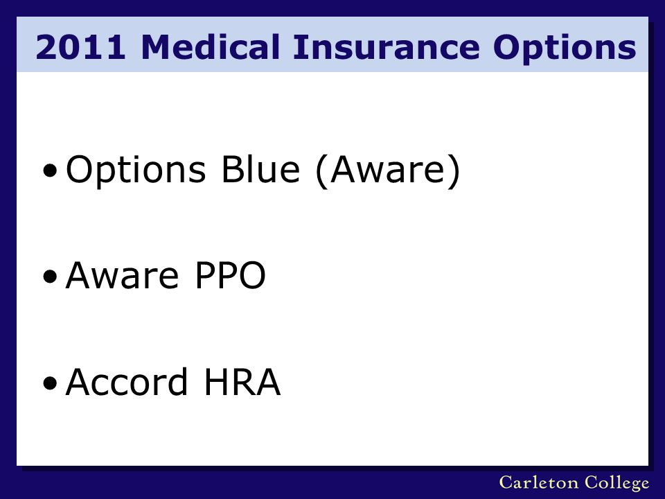 2011 Medical Insurance Options Options Blue (Aware) Aware PPO Accord HRA