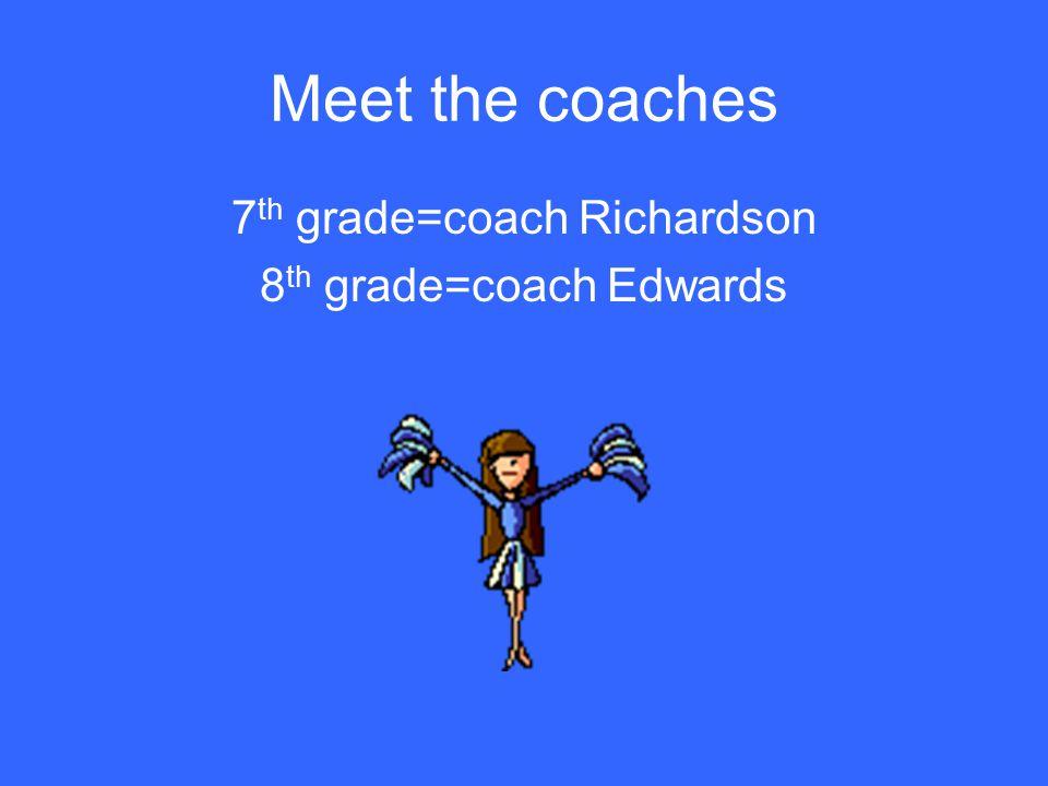 Meet the coaches 7 th grade=coach Richardson 8 th grade=coach Edwards