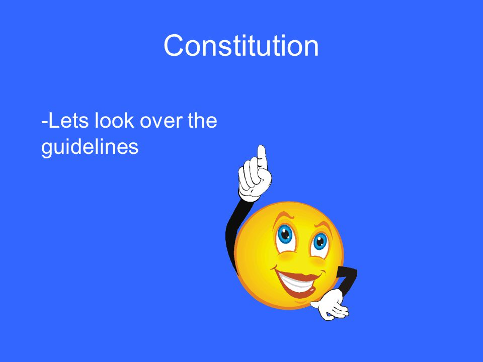 Constitution -Lets look over the guidelines