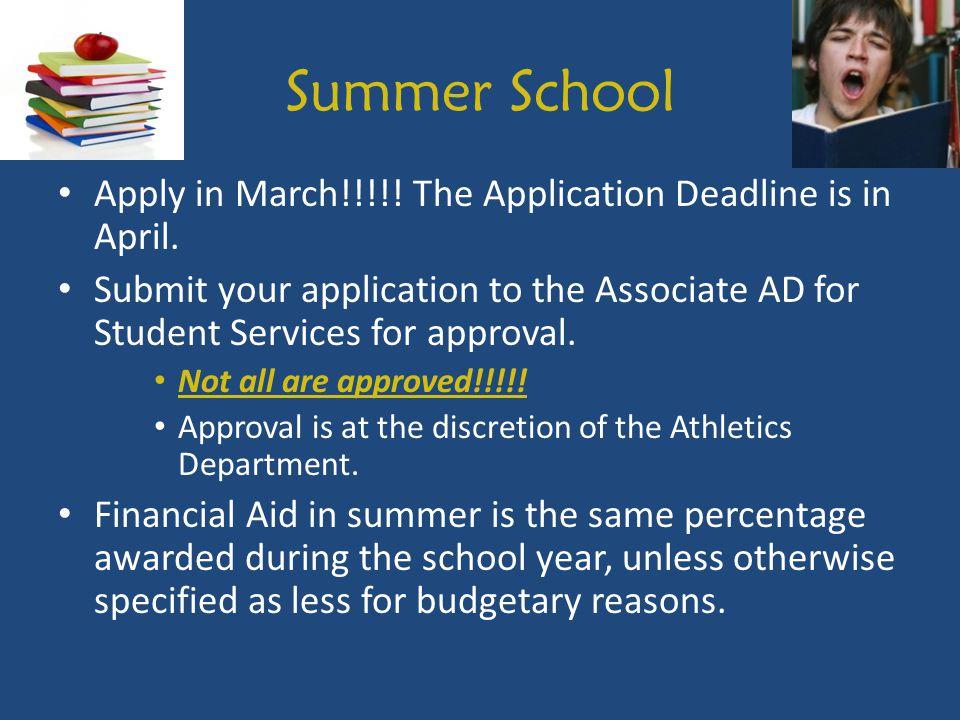 Summer School Apply in March!!!!. The Application Deadline is in April.