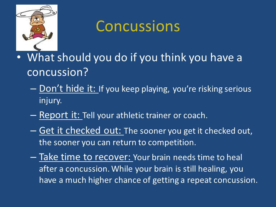 Concussions What should you do if you think you have a concussion.