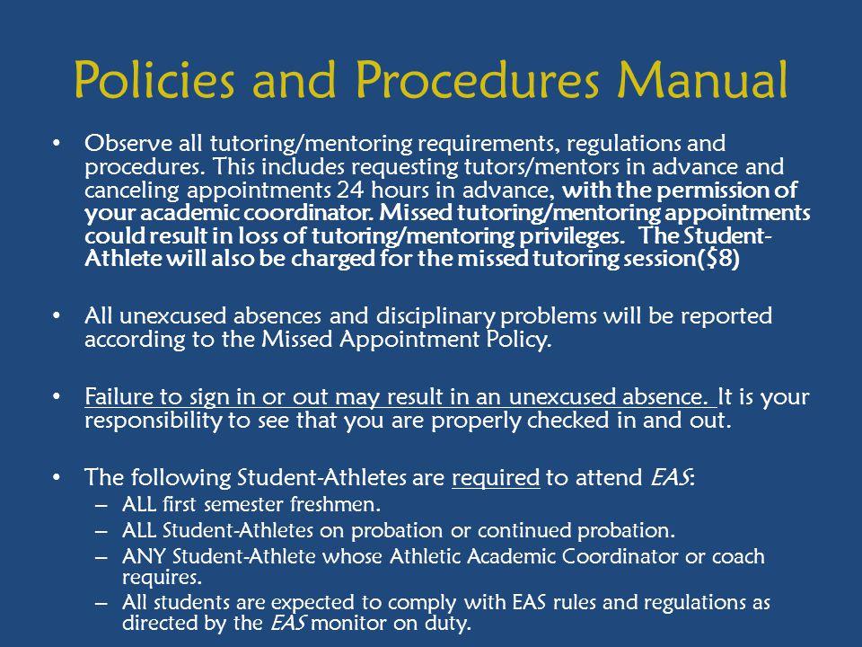 Policies and Procedures Manual Observe all tutoring/mentoring requirements, regulations and procedures.
