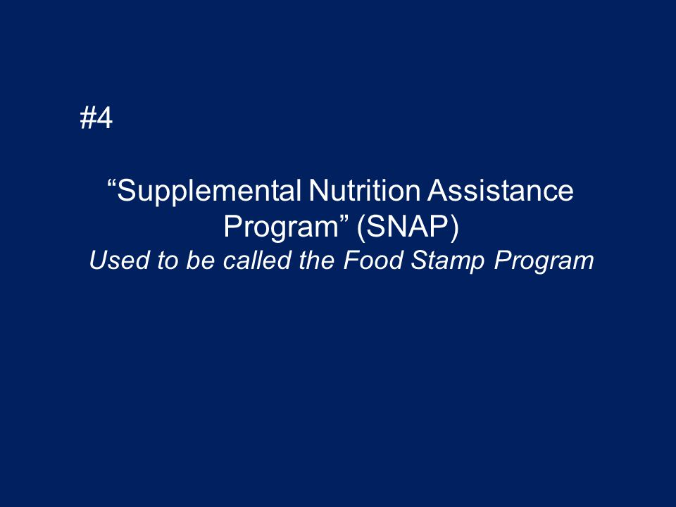 #4 Supplemental Nutrition Assistance Program (SNAP) Used to be called the Food Stamp Program