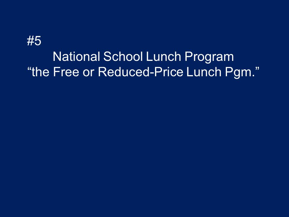"""#5 National School Lunch Program """"the Free or Reduced-Price Lunch Pgm."""""""