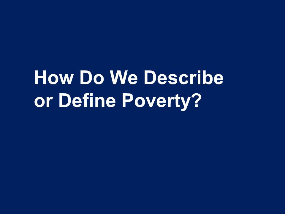 How Do We Describe or Define Poverty