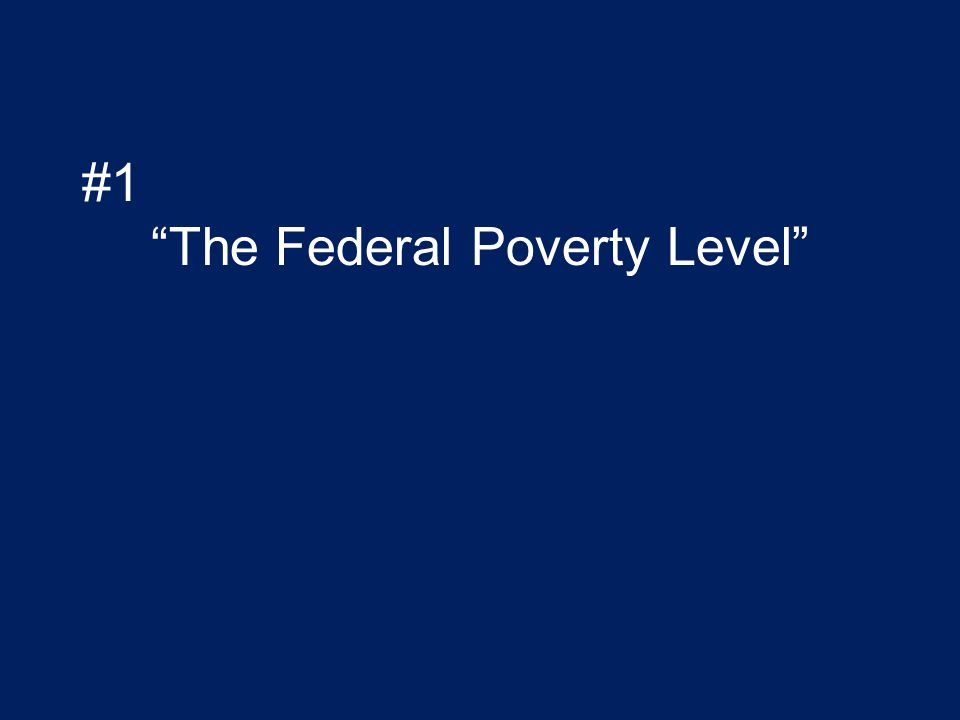 """#1 """"The Federal Poverty Level"""""""