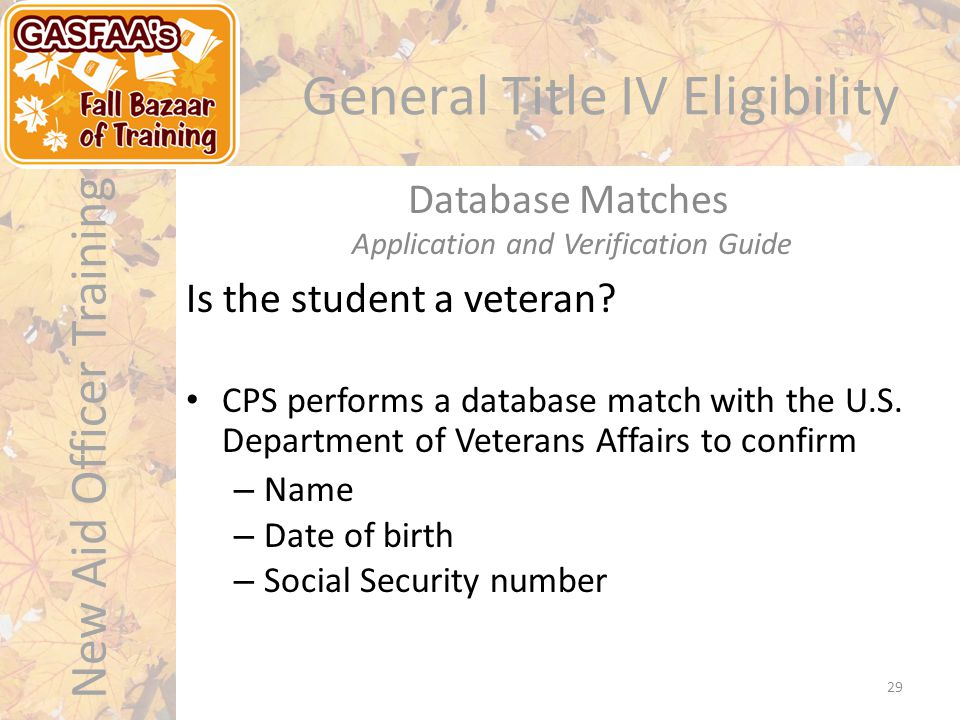 New Aid Officer Training General Title IV Eligibility Is the student a veteran.