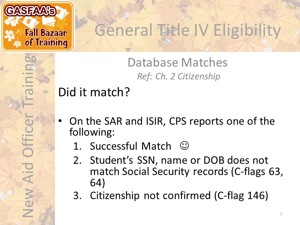 New Aid Officer Training General Title IV Eligibility Did it match.