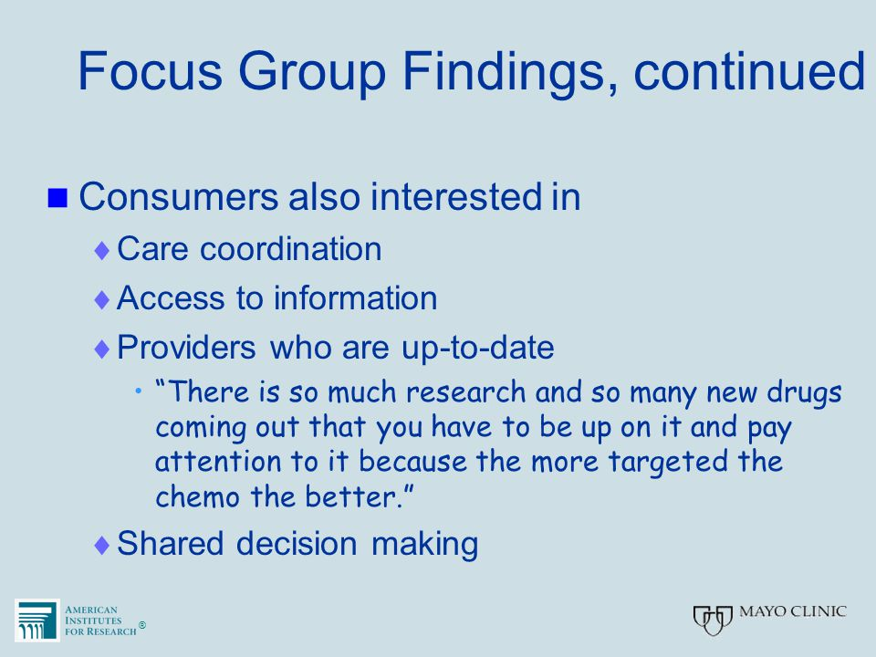 "®® Focus Group Findings, continued Consumers also interested in  Care coordination  Access to information  Providers who are up-to-date ""There is s"