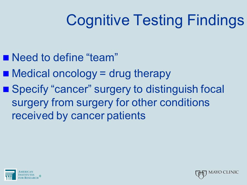 "®® Cognitive Testing Findings Need to define ""team"" Medical oncology = drug therapy Specify ""cancer"" surgery to distinguish focal surgery from surgery"