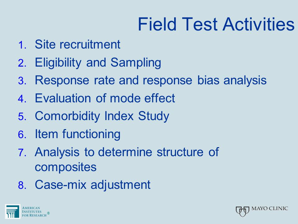 ®® Field Test Activities 1. Site recruitment 2. Eligibility and Sampling 3. Response rate and response bias analysis 4. Evaluation of mode effect 5. C