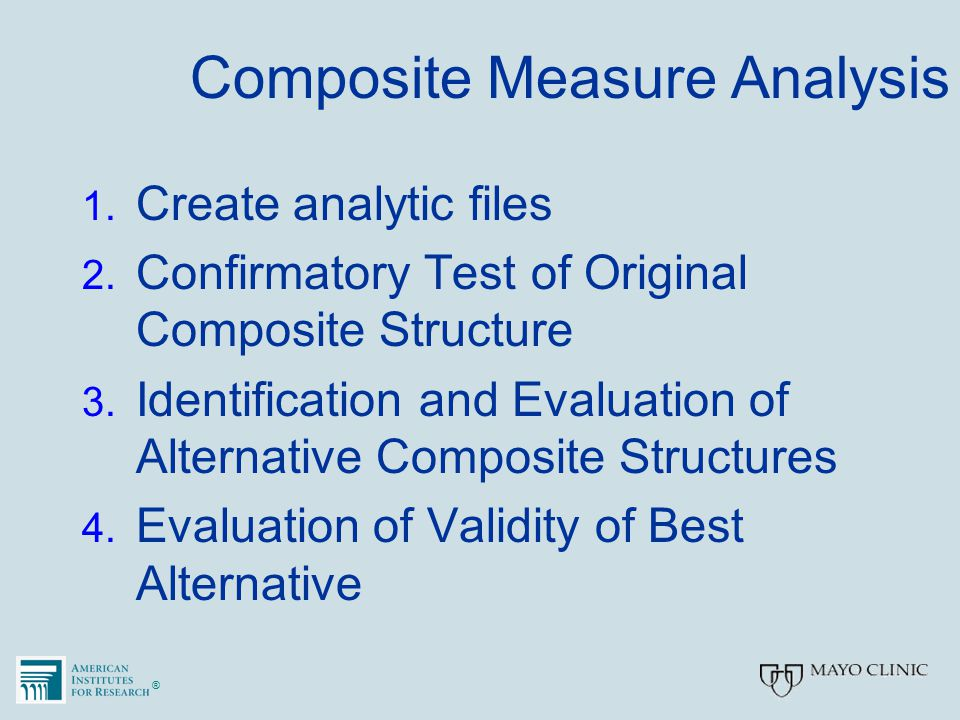 ®® Composite Measure Analysis 1. Create analytic files 2. Confirmatory Test of Original Composite Structure 3. Identification and Evaluation of Altern