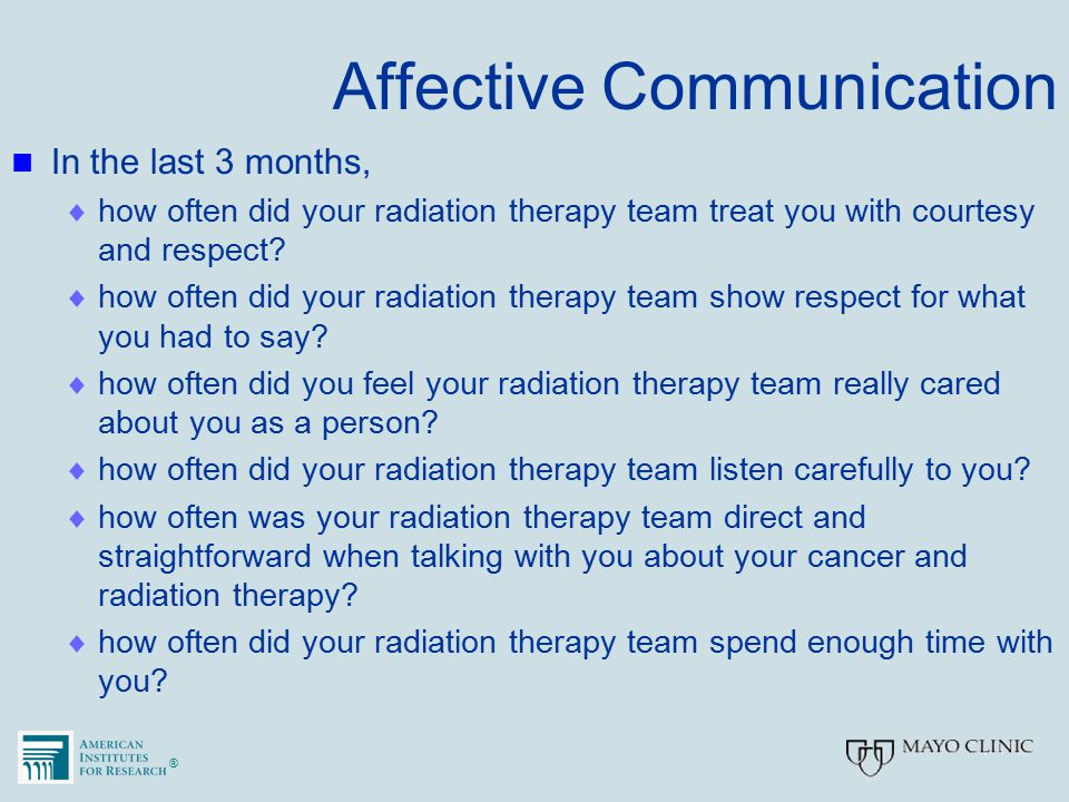 ®® Affective Communication In the last 3 months,  how often did your radiation therapy team treat you with courtesy and respect?  how often did your