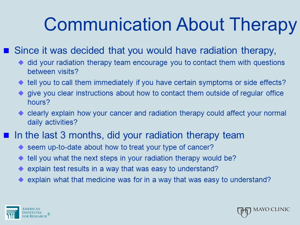 ®® Communication About Therapy Since it was decided that you would have radiation therapy,  did your radiation therapy team encourage you to contact