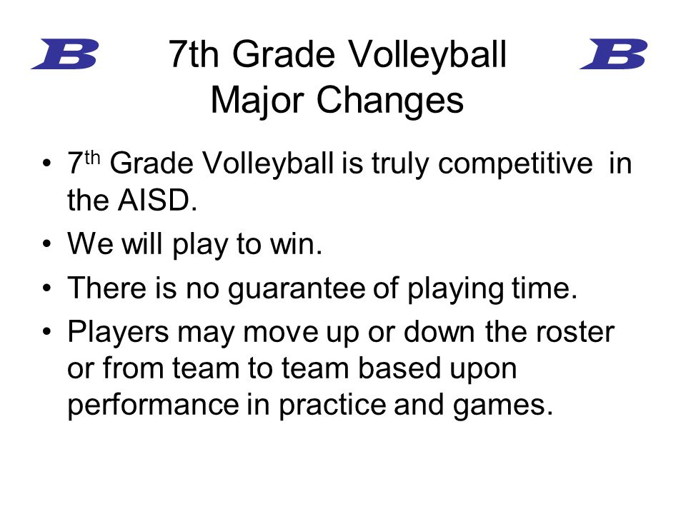 7 th Grade Volleyball is truly competitive in the AISD. We will play to win. There is no guarantee of playing time. Players may move up or down the ro