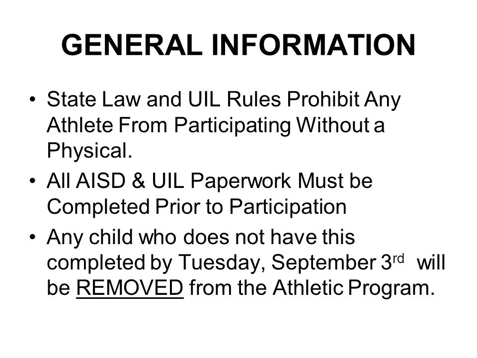 GENERAL INFORMATION State Law and UIL Rules Prohibit Any Athlete From Participating Without a Physical.